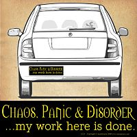 """Chaos, Panic, Disorder... my work here is done."" Bumper Sticker"