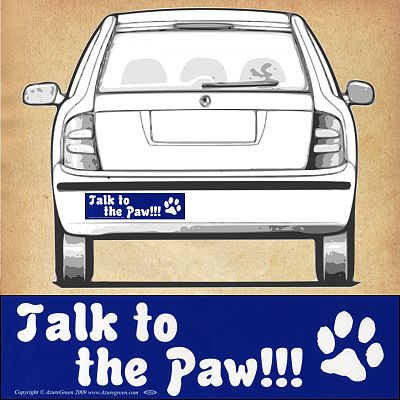 """Talk to the Paw!!!"" Bumper Sticker"