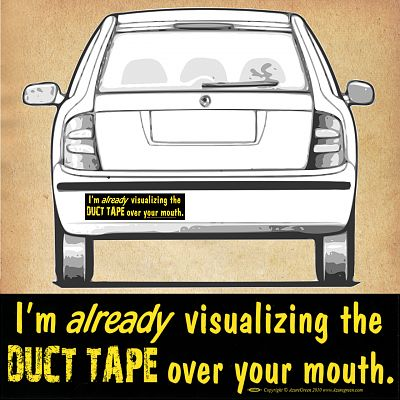 """I'm already visualizing the DUCT TAPE over your mouth."" Bumper Sticker"