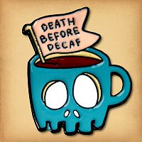 """Death Before Decaf"" Enamel Pin"