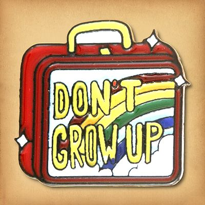 Don't Grow Up Enamel Pin