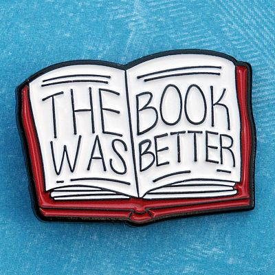 """The Book Was Better"" Enamel Pin"