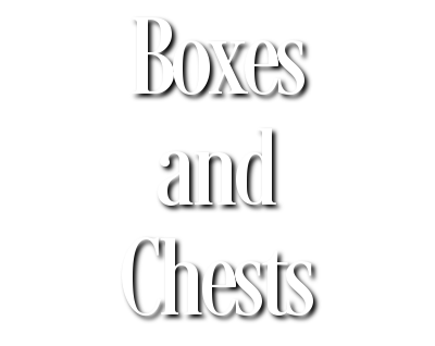 Boxes and Chests