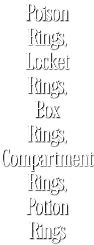 Poison Rings, Locket Rings, Box Rings, Compartment Rings, Potion Rings
