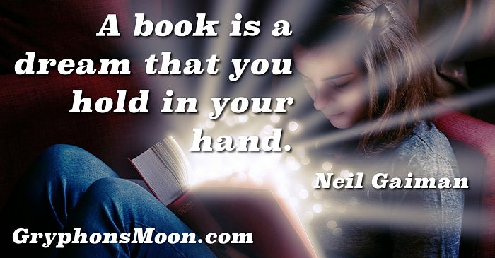 A book is a dream that you hold in your hand. - Neil Gaiman