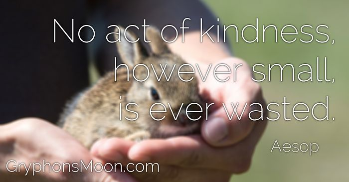 No act of kindness, however small, is ever wasted - Aesop